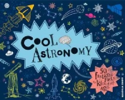 Cool Astronomy: 50 Fantastic Facts for Kids of All Ages (Hardcover)