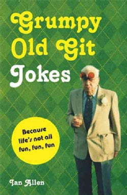Grumpy Old Git Jokes: Because Life's Not All Fun, Fun, Fun (Hardcover)