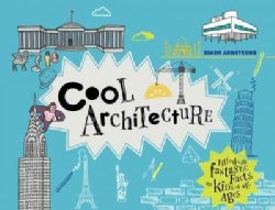 Cool Architecture: Filled With Fantastic Facts for Kids of All Ages (Hardcover)