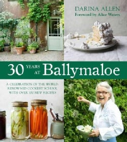 30 Years at Ballymaloe: A Celebration of the World-Renowned Cooking School with over 100 New Recipes Hardcover (Hardcover)
