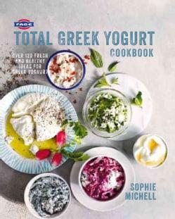 Fage Total Greek Yogurt Cookbook: Over 120 Fresh and Healthy Ideas for Greek Yogurt (Paperback)
