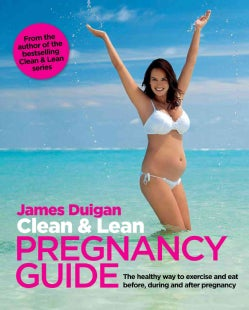 Clean & Lean Pregnancy Guide: The Healthy Way to Exercise and Eat Before, During and After Pregnancy (Paperback)