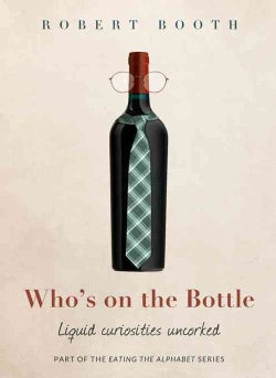 Who's on the Bottle: Liquid Curiosities Uncorked (Hardcover)