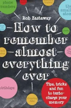 How to Remember Almost Everything, Ever: Tips, Tricks and Fun to Turbo-charge Your Memory (Hardcover)