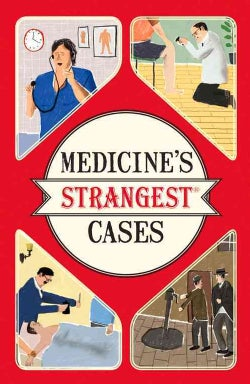 Medicine's Strangest Cases: Extraordinary but True Stories from over Five Centuries of Medical History (Paperback)