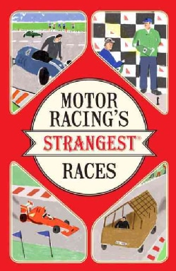 Motor Racing's Strangest Races: Extraordinary but True Stories from over a Century of Motor Racing (Paperback)