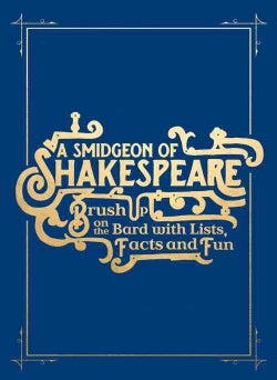 A Smidgeon of Shakespeare: Brush Up on the Bard With Lists, Facts and Fun (Hardcover)