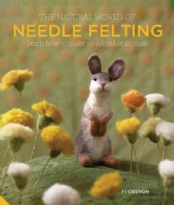 The Natural World of Needle Felting: Learn How to Make 20 Adorable Animals (Hardcover)