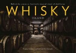 Whisky Island: Behind the Scenes at Islay's Legendary Single Malt Distilleries (Hardcover)