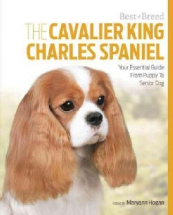 The Cavalier King Charles: Your Essential Guide from Puppy to Senior Dog (Paperback)