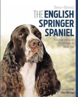The English Springer Spaniel: Your Essential Guide from Puppy to Senior Dog (Paperback)