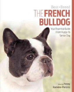 The French Bulldog: Your Essential Guide from Puppy to Senior Dog (Paperback)