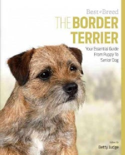 The Border Terrier: Your Essential Guide from Puppy to Senior Dog (Paperback)