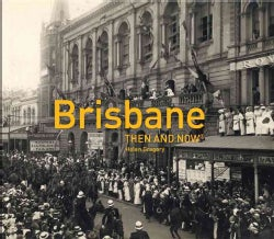 Brisbane: Then and Now (Hardcover)