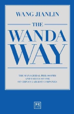 The Wanda Way: The Managerial Philosophy and Values of One of China's Largest Companies (Paperback)
