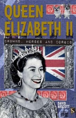 Queen Elizabeth II: Crowns, Horses and Corgis (Paperback)