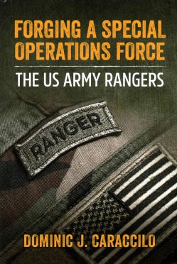 Forging a Special Operations Force: The US Army Rangers (Hardcover)