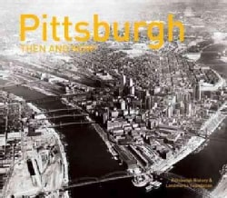 Pittsburgh: Then and Now (Hardcover)