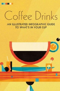 Coffee Drinks: An Illustrated Infographic Guide to What's in Your Cup (Hardcover)