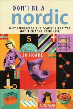 Dont Be a Nordic: Why Embracing the Scandi Lifestyle Wont Change Your Life (Hardcover)