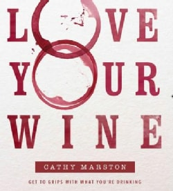 Love Your Wine: Get to Grips With What You Are Drinking (Paperback)