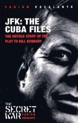 Jfk: the Cuba Files: The Untold Story Of The Plot To Kill Kennedy (Paperback)