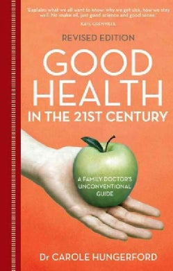 Good Health in the 21st Century: A Family Doctor's Unconventional Guide (Paperback)