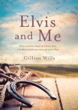 Elvis and Me: How a World-weary Musician and a Broken Racehorse Rescued Each Other (Paperback)