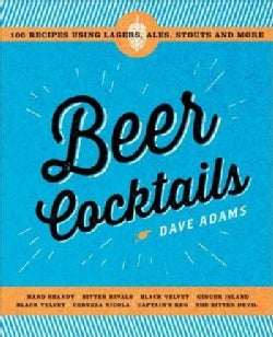 Beer Cocktails: 100 Recipes Using Lagers, Ales, Stouts and More (Hardcover)