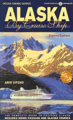 Ocean Cruise Guides Alaska by Cruise Ship: The Complete Guide to Cruising Alaska