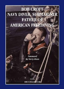 Bob Croft Navy Diver, Submariner, Father of American Freediving (Paperback)