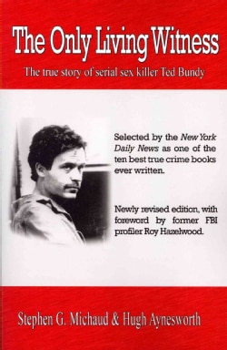 The Only Living Witness: The True Story of Serial Sex Killer Ted Bundy (Paperback)