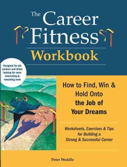 The Career Fitness: How to Find, Win & Hold Onto the Job of Your Dreams (Paperback)