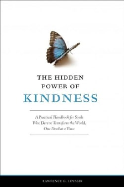 The Hidden Power of Kindness: A Practical Handbook for Souls, Who Dare to Transform the World, One Deed at a Time (Paperback)