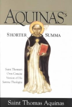 Aquinas's Shorter Summa: St. Thomas Aquinas's Own Concise Version of His Summa Theologica (Paperback)