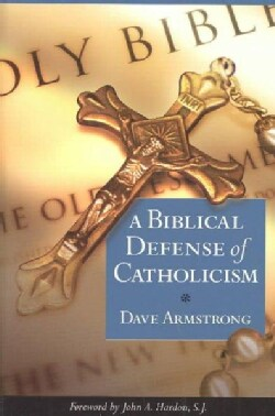 A Biblical Defense of Catholicism (Paperback)