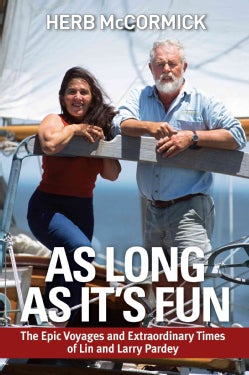 As Long As It's Fun: The Epic Voyages and Extraordinary Times of Lin and Larry Pardey (Paperback)