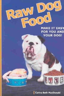 Raw Dog Food: Make It Easy for You and Your Dog (Paperback)