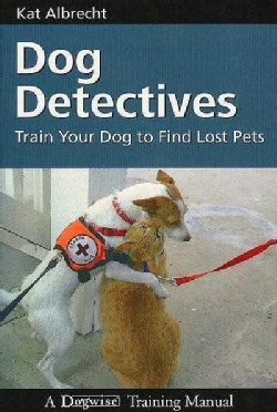 Dog Detectives: How To Train Your Dog to Find Lost Pets (Paperback)