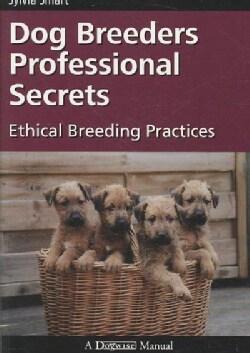 Dog Breeders Professional Secrets: Ethical Breeding Practices (Paperback)