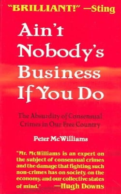 Ain't Nobody's Business if You Do: The Absurdity of Consensual Crimes in a Free Society (Paperback)