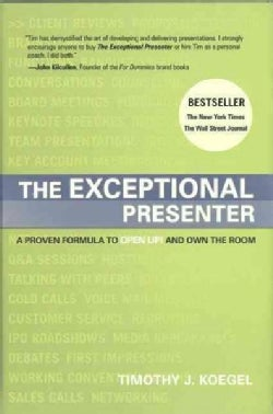 The Exceptional Presenter: A Proven Formula to Open Up and Own the Room (Hardcover)