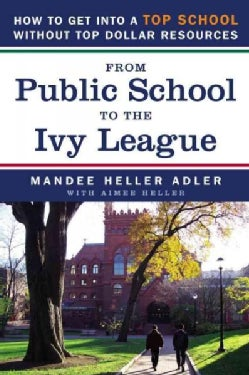From Public School to the Ivy League: How to Get into a Top School Without Top Dollar Resources (Paperback)