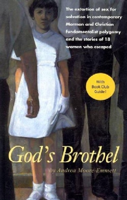 God's Brothel: The Extortion of Sex for Salvation in Contemporary Mormon and Christian Fundamentalist Polygamy an... (Paperback)