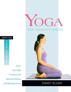 Yoga For Healthy Knees: What You Need To Know For Pain Prevention And Rehabilitation (Paperback)