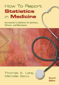 How to Report Statistics in Medicine: Annotated Guidelines for Authors, Editors, and Reviewers (Paperback)