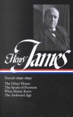 Henry James: 1896-1899 : The Other House/the Spoils of Poynton/What Maisie Knew/the Awkward Age (Hardcover)