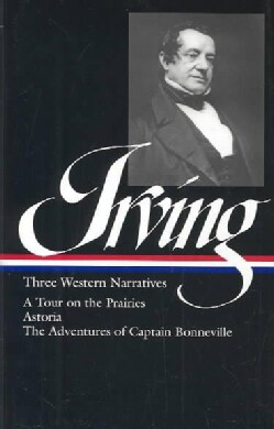 Three Western Narratives: A Tour on the Prairies/Astoria/the Adventures of Captain Bonneville (Hardcover)