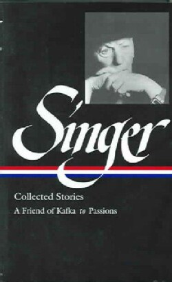 Singer Collected Stories: A Friend of Kafka to Passions (Hardcover)