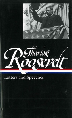 Theodore Roosevelt: Letters and Speeches (Hardcover)